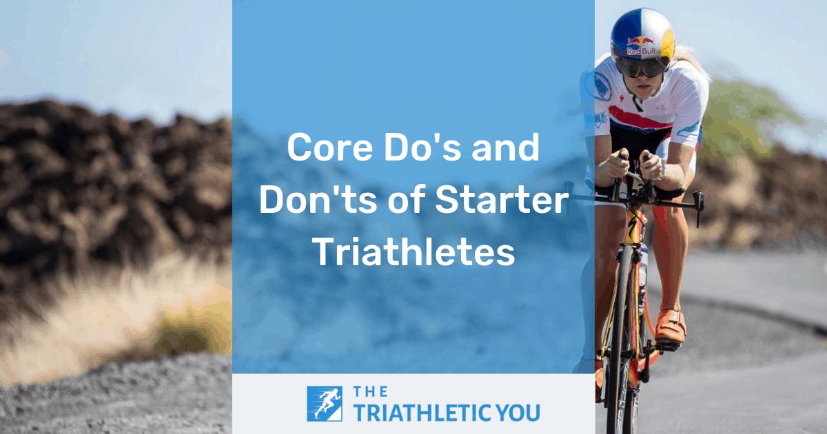 Core Do's and Don'ts of Starter Triathletes