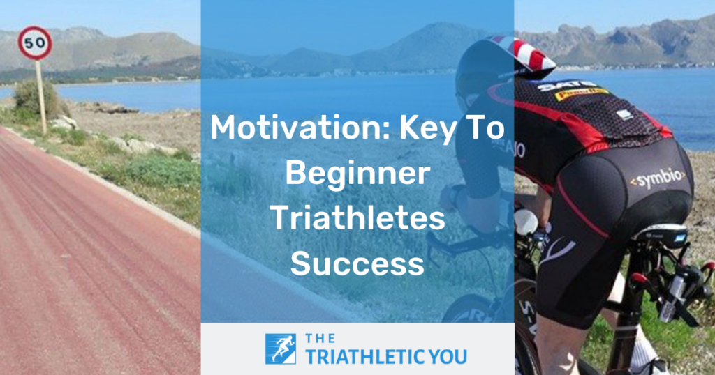 Motivation: Key To Beginner Triathletes Success
