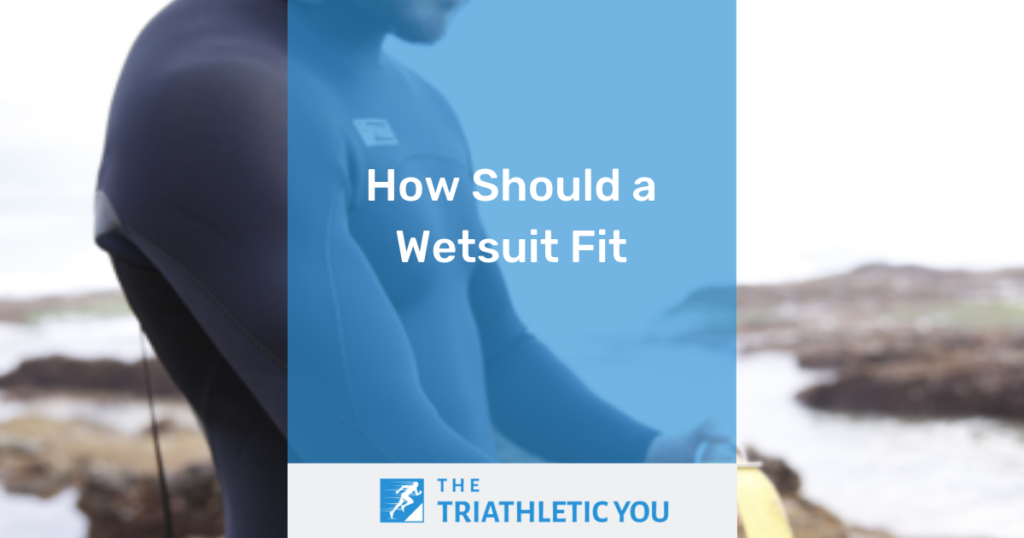 How Should a Wetsuit Fit, The Triathletic You